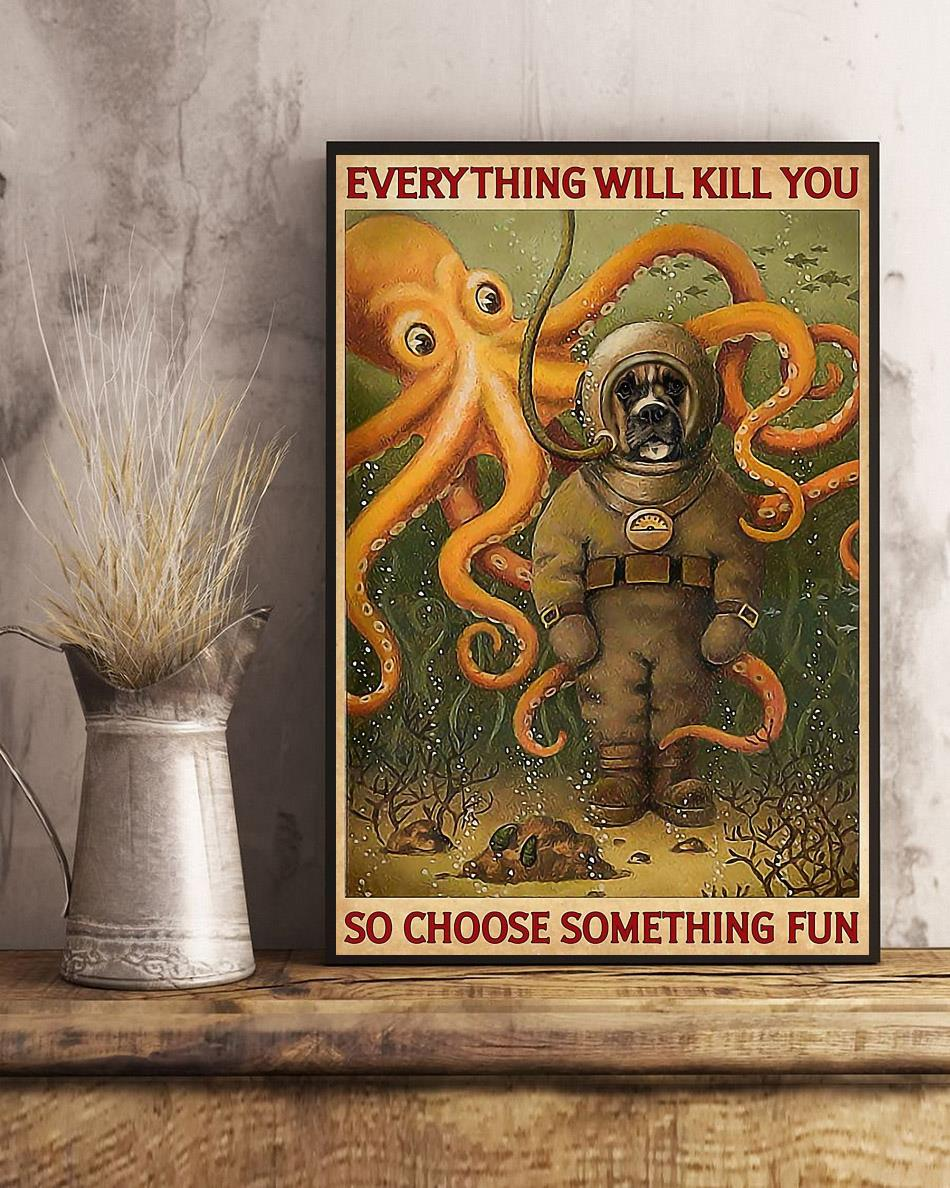 Boxer dog diving everything will kill you so choose something fun poster art