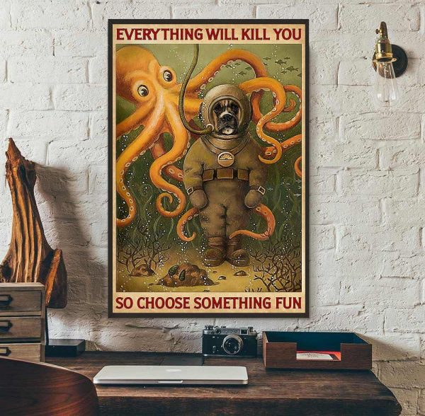 Boxer dog diving everything will kill you so choose something fun poster wall art