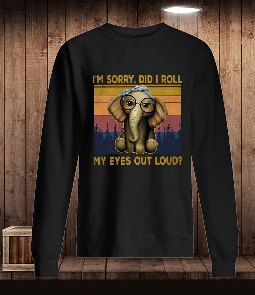 Elephant I'm sorry did I roll my eyes out loud vintage t-s Longsleeve