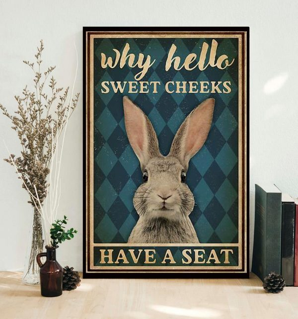 Rabbit why hello sweet cheeks have a seat poster
