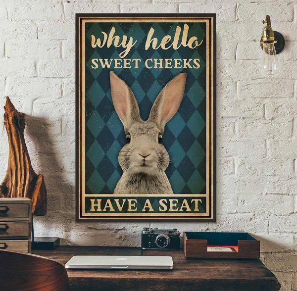 Rabbit why hello sweet cheeks have a seat poster wall art