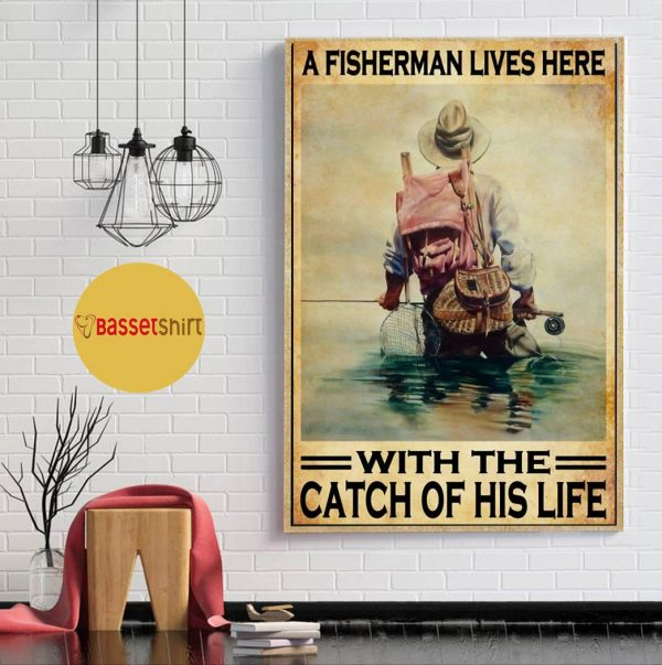 A fisherman lives here with the catch of his life poster