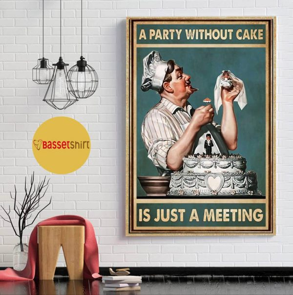 A party without cake is just a meeting poster