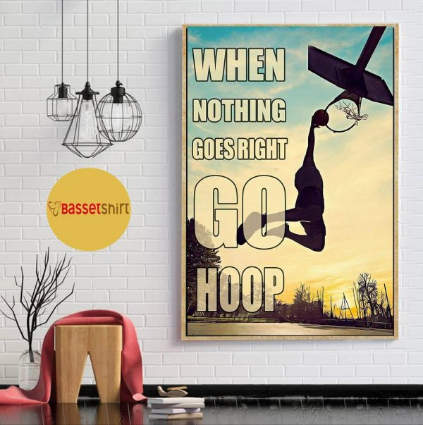 Basketball when nothing to goes I go hoop poster