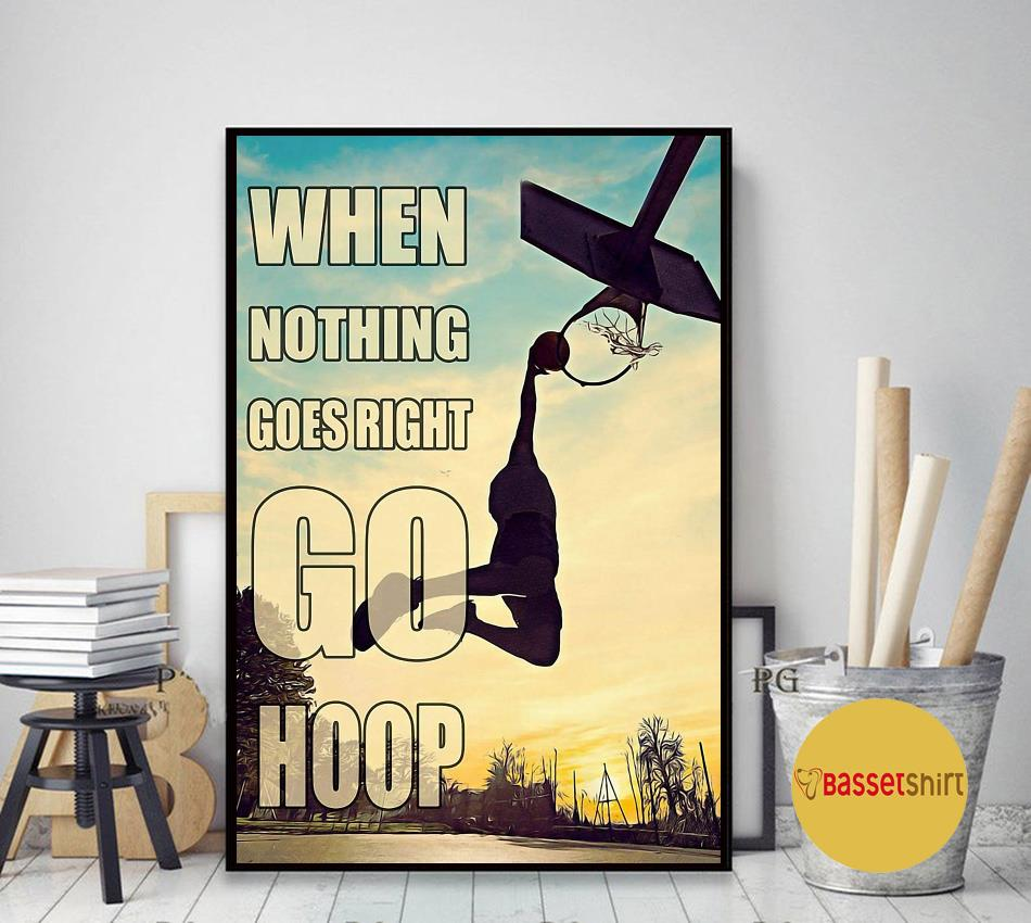 Basketball when nothing to goes I go hoop poster art decor