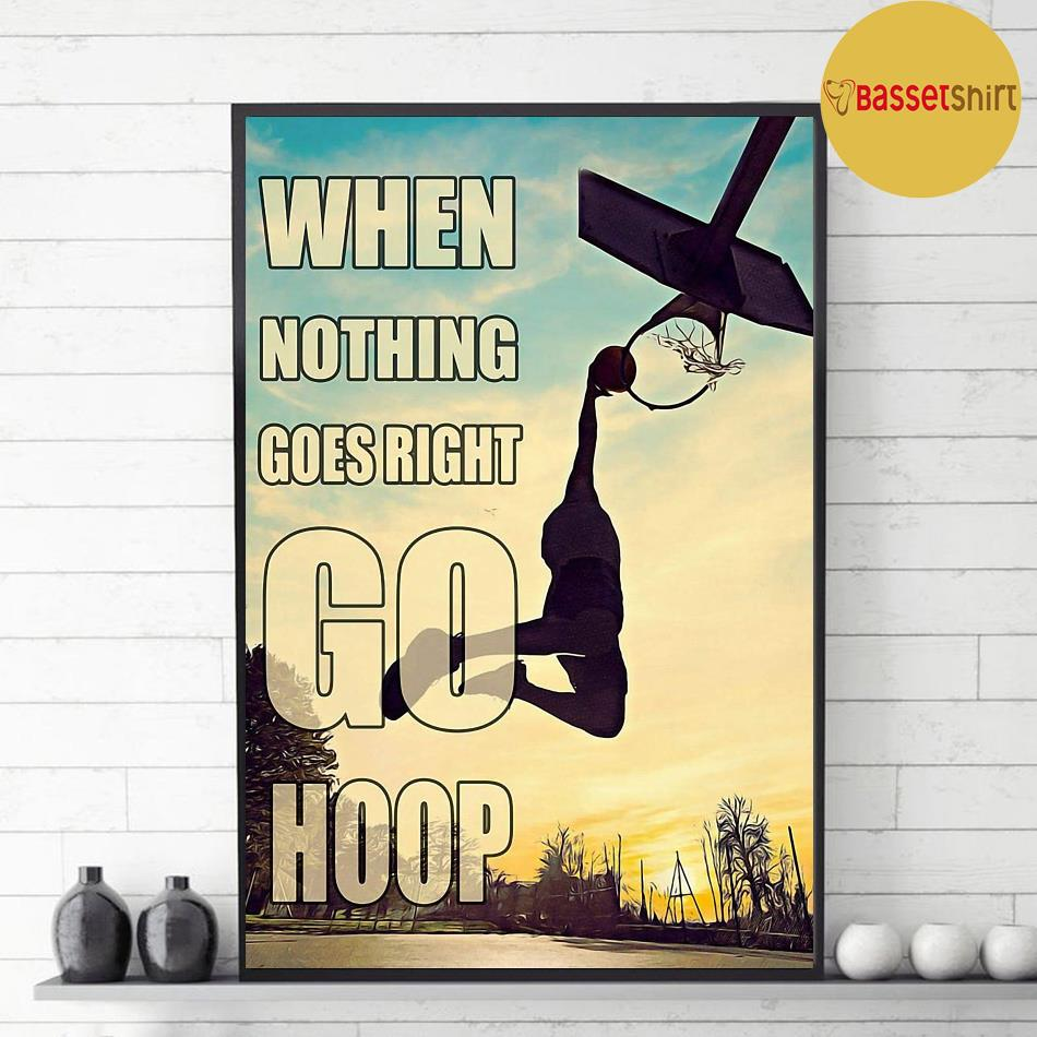 Basketball when nothing to goes I go hoop poster decor 1