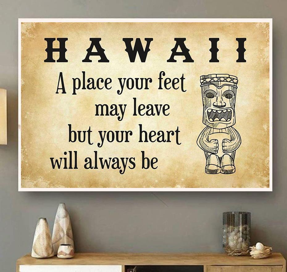 Hawaii place your feet may leave but you heart will always be poster wall art