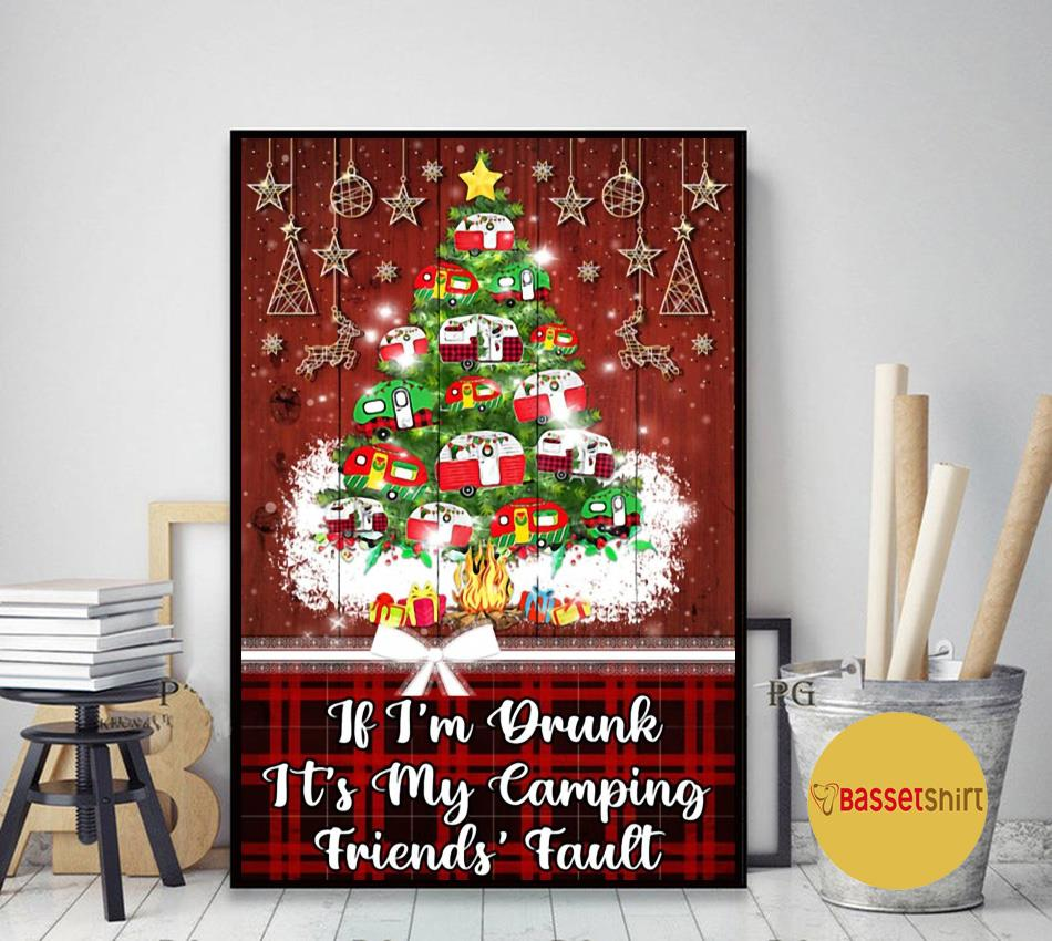 If I'm drunk it's my camping friends fault Christmas poster art decor