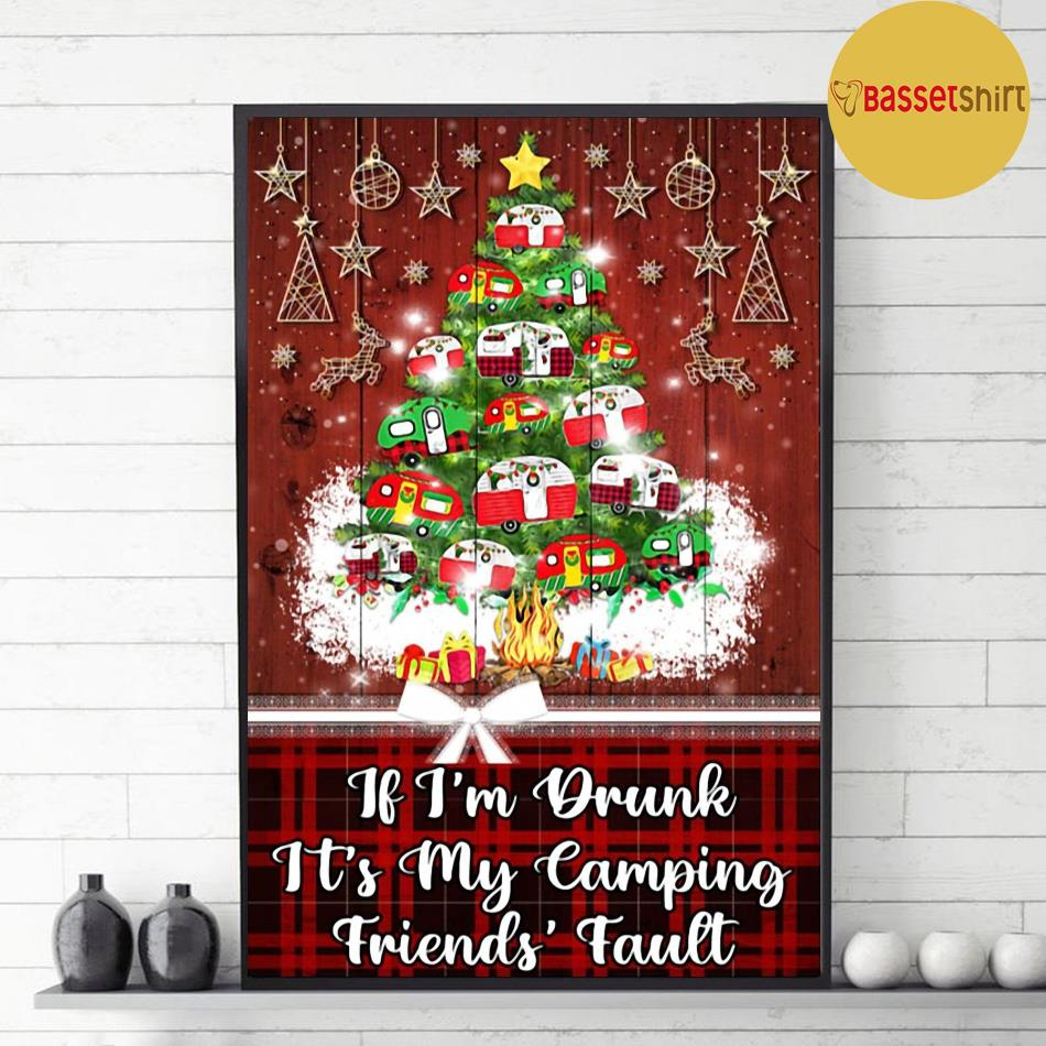 If I'm drunk it's my camping friends fault Christmas poster decor 1