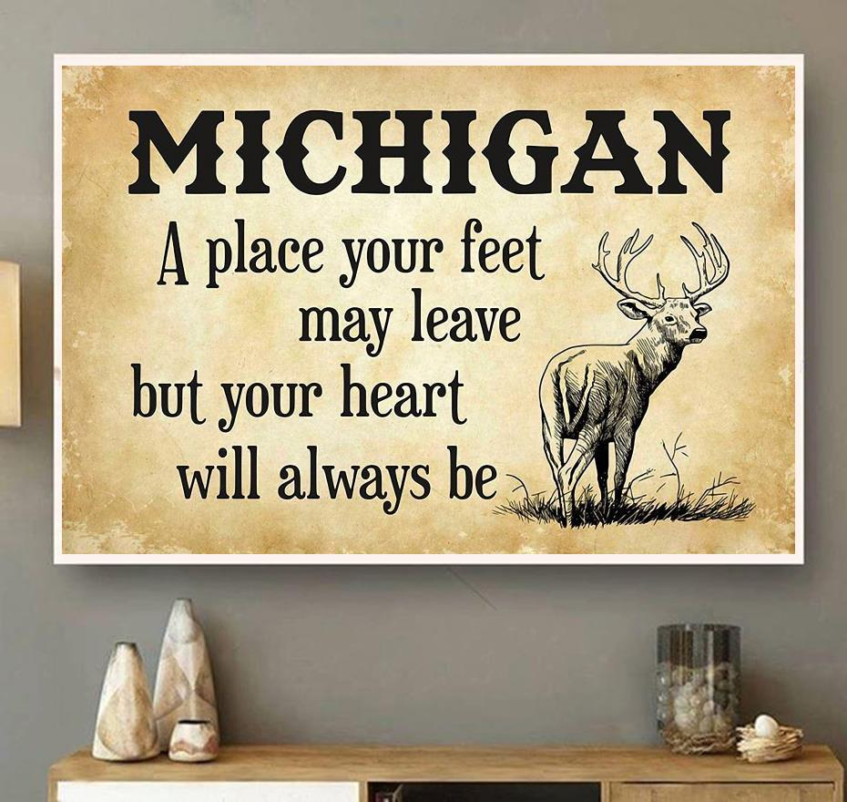 Michigan place your feet may leave but you heart will always be poster wall art