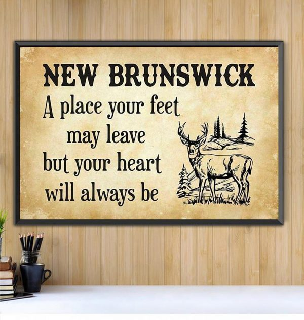 New Brunswick place your feet may leave but you heart will always be poster Black canvas