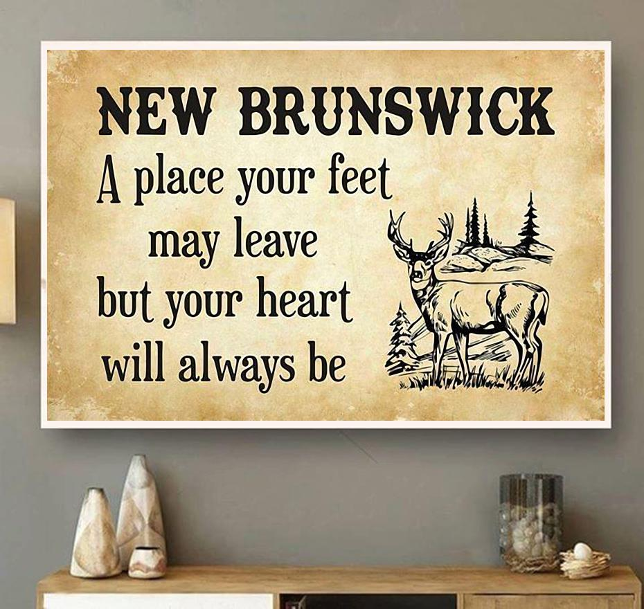New Brunswick place your feet may leave but you heart will always be poster wall art