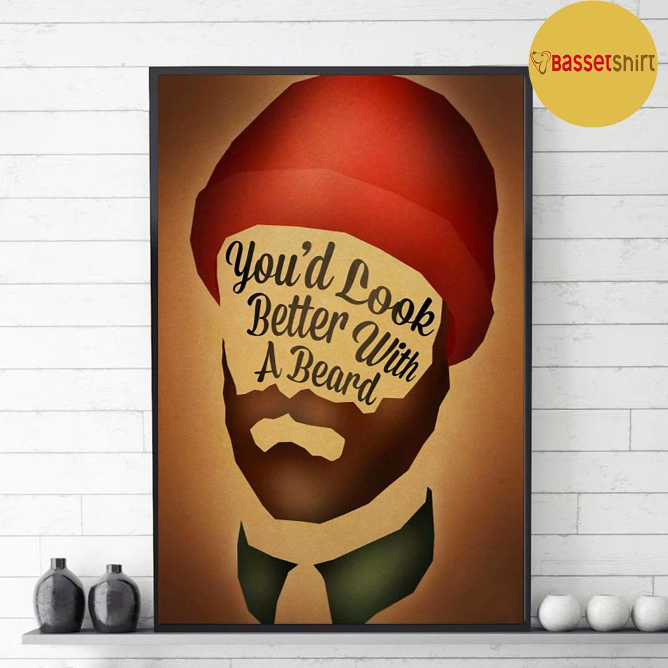 You'd look better with a beards poster decor 1