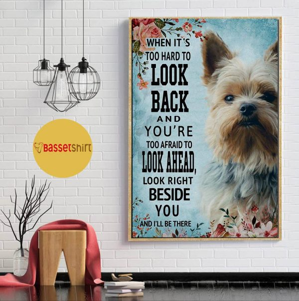 Yorkshire Terrier look right beside you and I'll be there poster canvas
