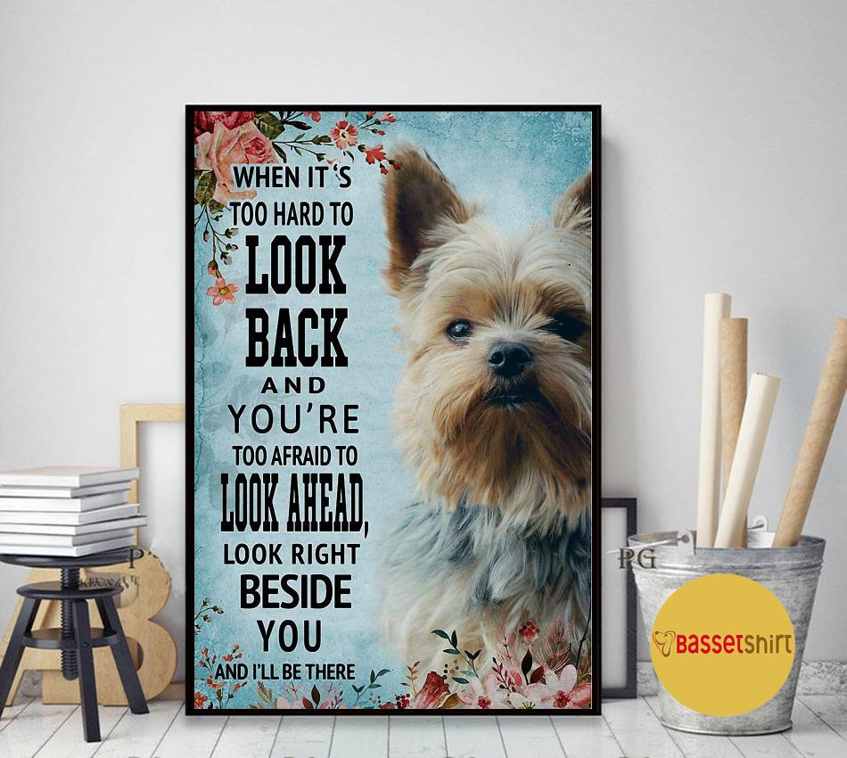 Yorkshire Terrier look right beside you and I'll be there poster canvas art decor