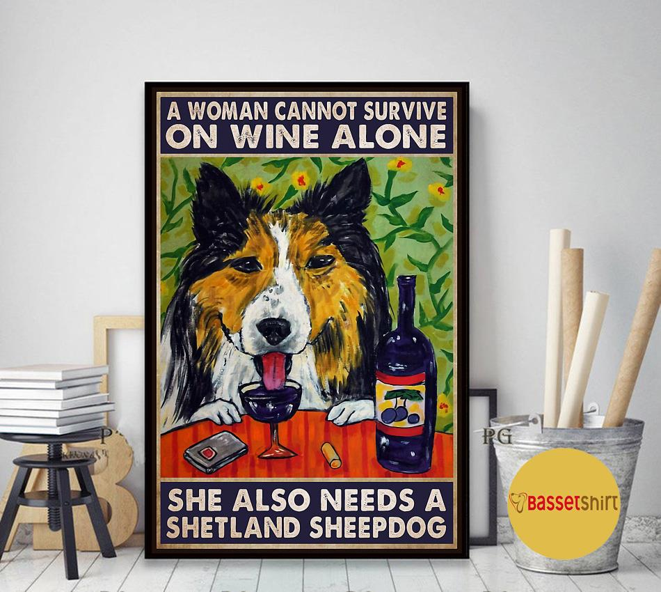 A woman cannot survive on wine alone she also needs shetland sheepdog poster art decor