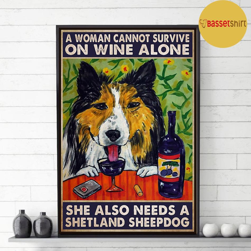 A woman cannot survive on wine alone she also needs shetland sheepdog poster decor