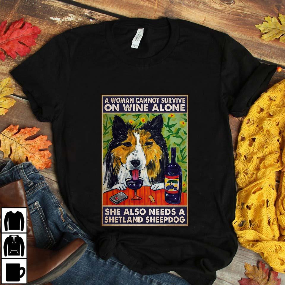 A woman cannot survive on wine alone she also needs shetland sheepdog poster unisex t-shirt