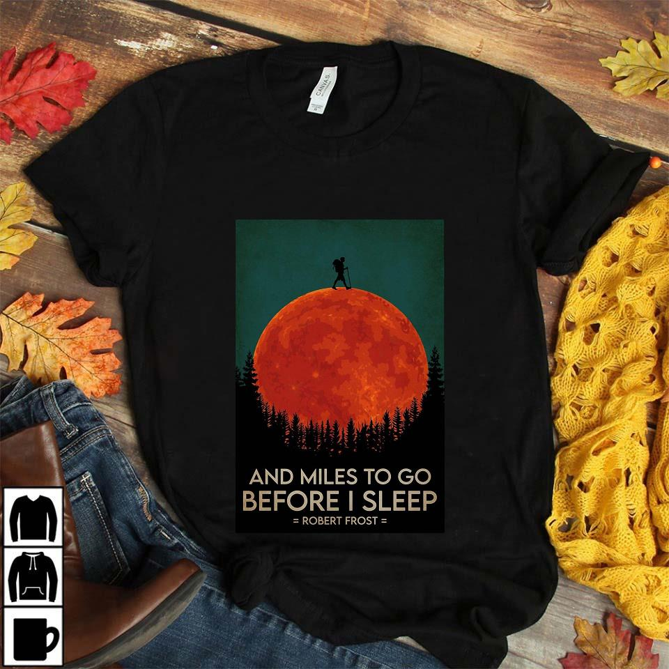 And miles to go before I sleep hiking poster unisex t-shirt