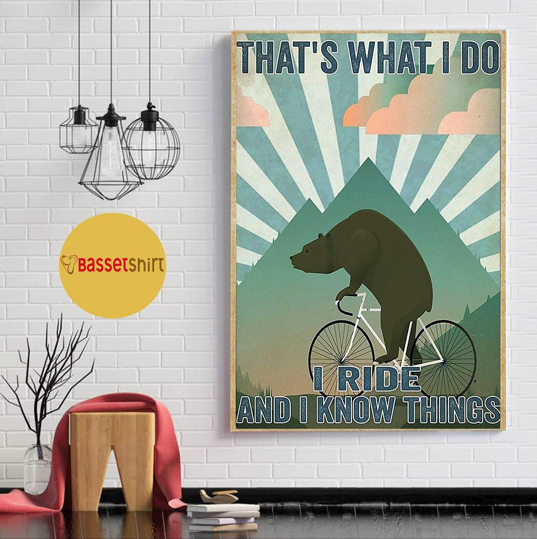Bear cycling that's what I do I ride and I know things poster