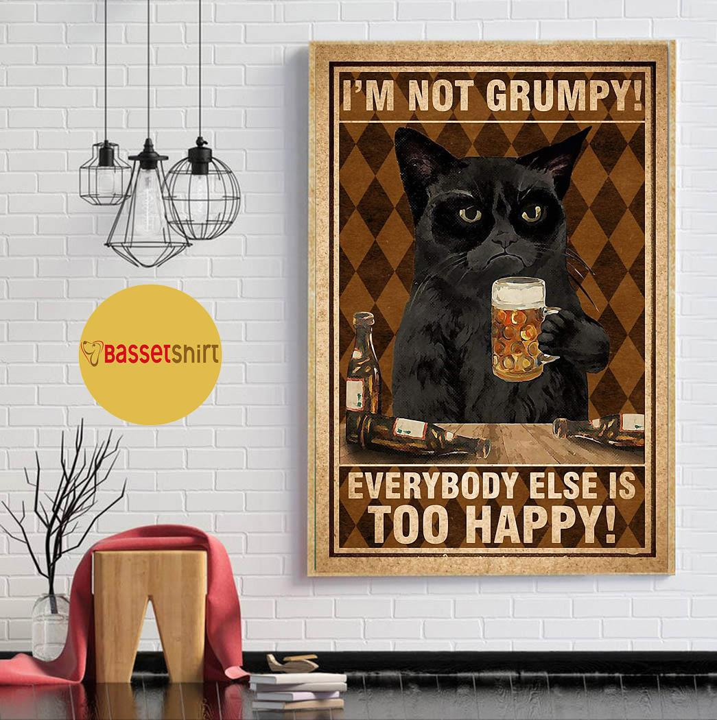Black cat I'm not grumpy everybody else is too happy poster