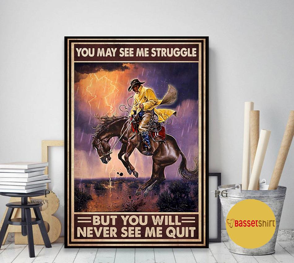 Cowboy you may see me struggle but never see my quitl poster art decor