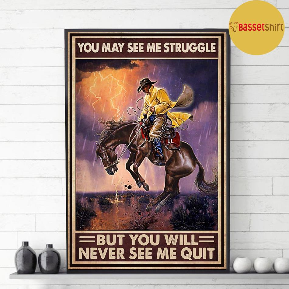 Cowboy you may see me struggle but never see my quitl poster decor