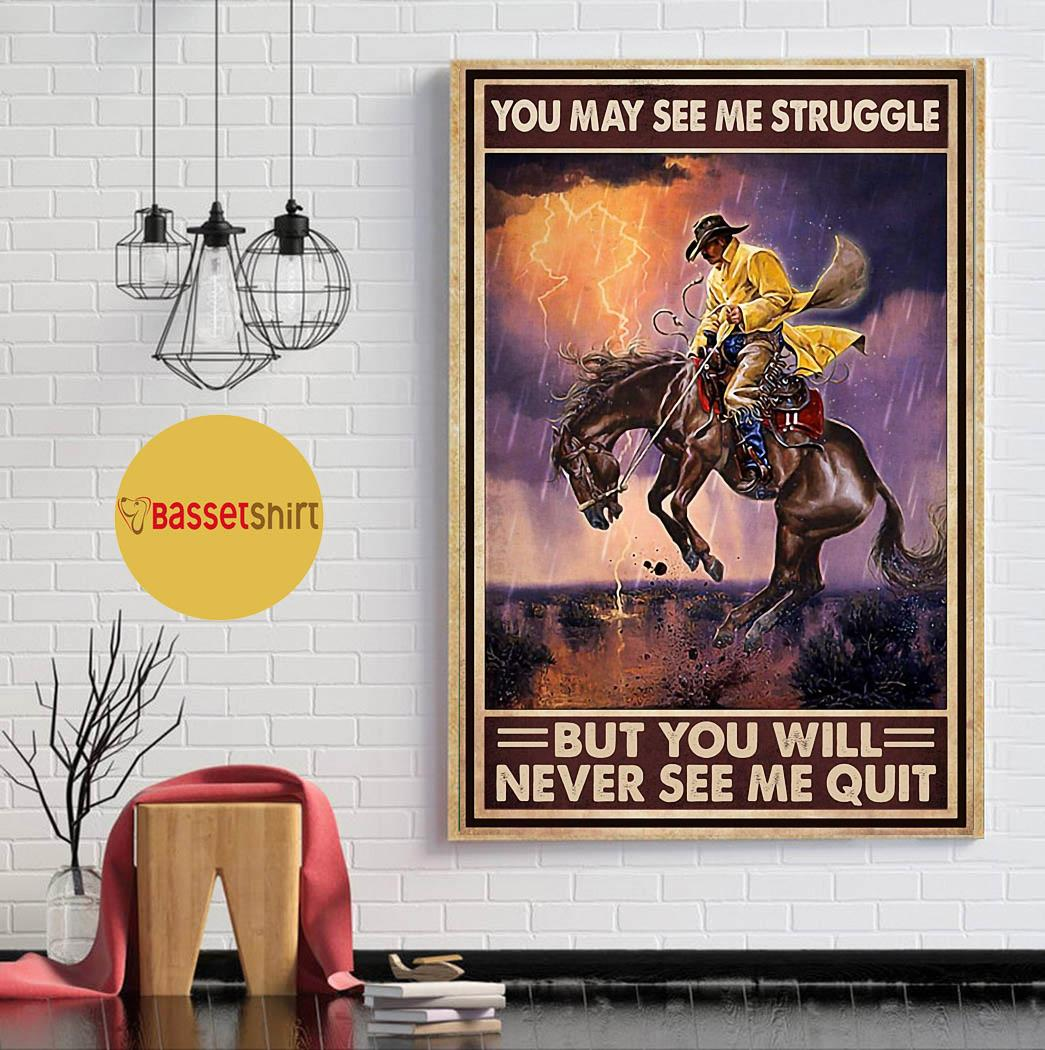 Cowboy you may see me struggle but never see my quitl poster
