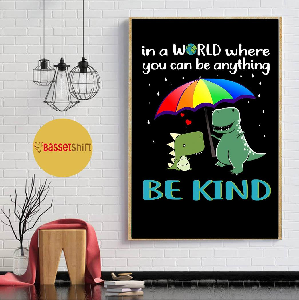 Dinosaurs in a world where you can be anything be kind poster canvas