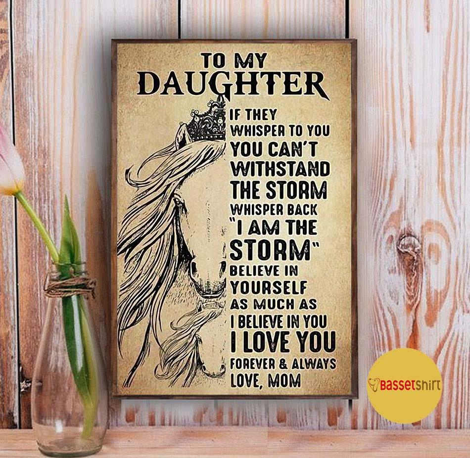 Horse to my daughter if they whisper to you you can't withstand the storm poster Vintage