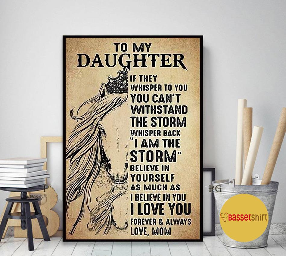 Horse to my daughter if they whisper to you you can't withstand the storm poster art decor
