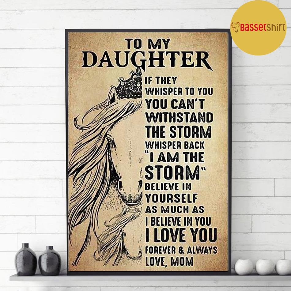 Horse to my daughter if they whisper to you you can't withstand the storm poster decor