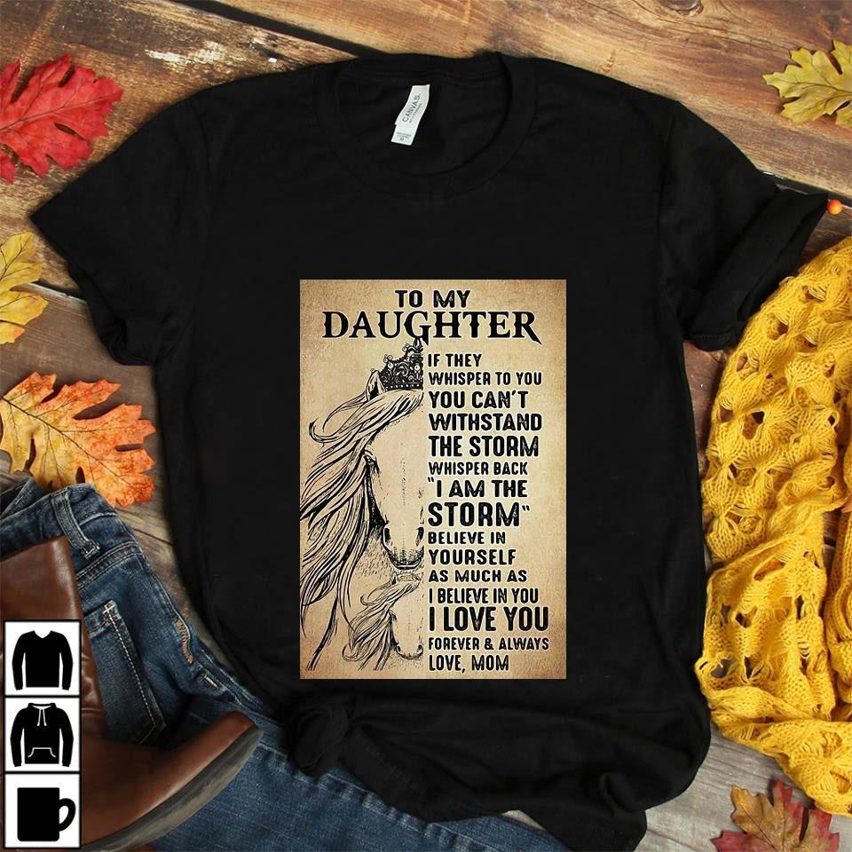 Horse to my daughter if they whisper to you you can't withstand the storm poster unisex t-shirt