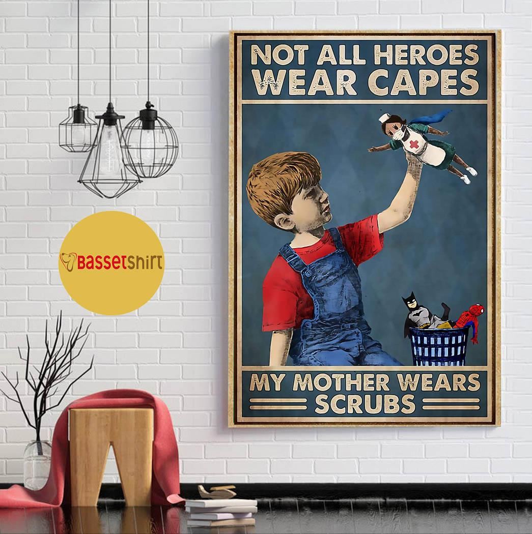 Not all heroes wear capes my mother wear scrubs poster