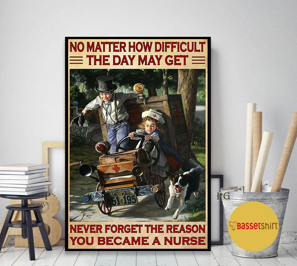 Nurse no matter how difficult the days may get poster art decor