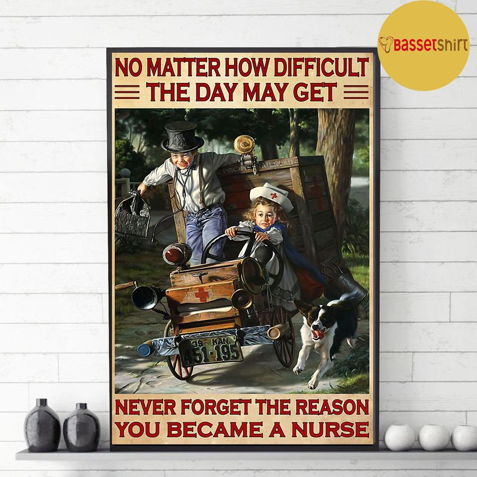 Nurse no matter how difficult the days may get poster decor