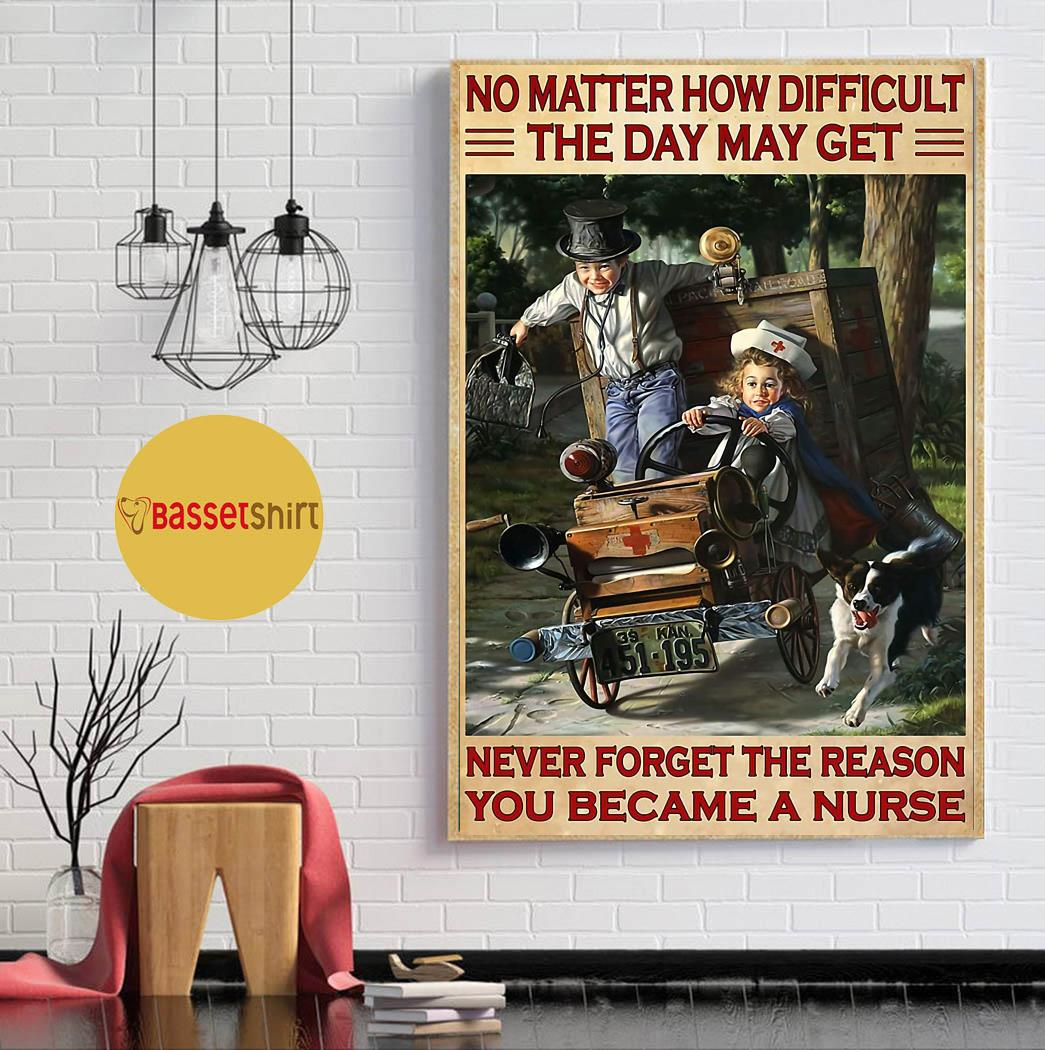 Nurse no matter how difficult the days may get poster