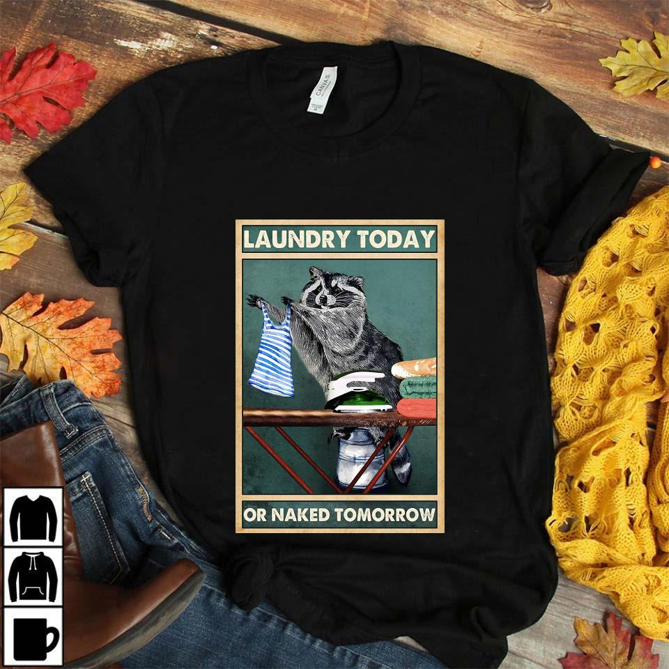 Racoon laundry today naked tomorrow poster unisex t-shirt