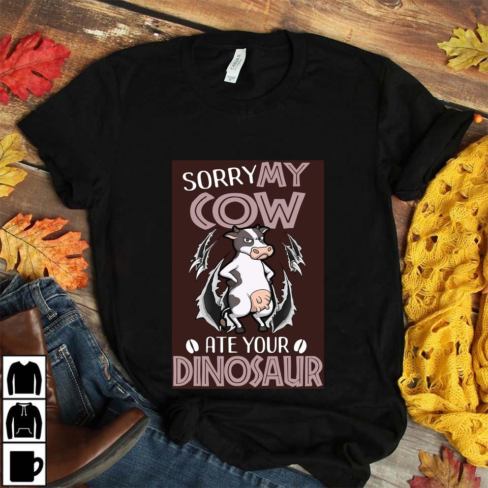 Sorry my dairy cow ate your dinosaur poster unisex t-shirt
