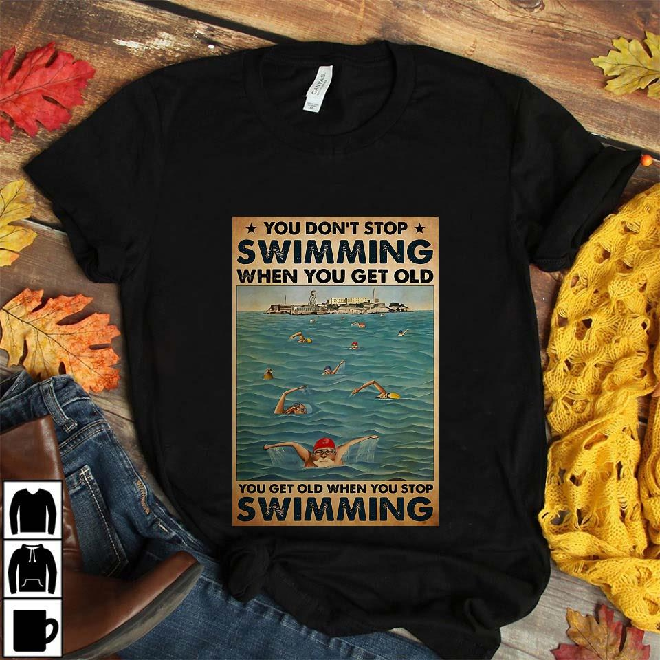 Swimming Blue Sea you get old when you stop swimming poster unisex t-shirt
