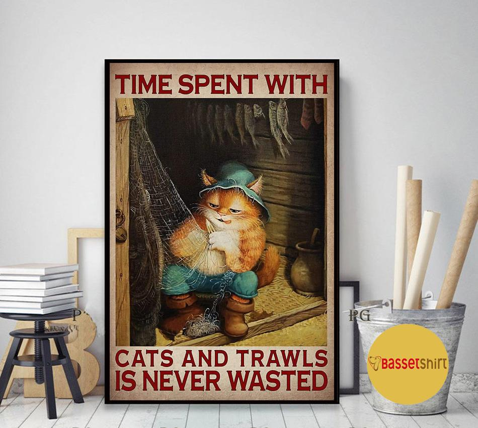 Time spent with cats and trawls is never wasted poster art decor