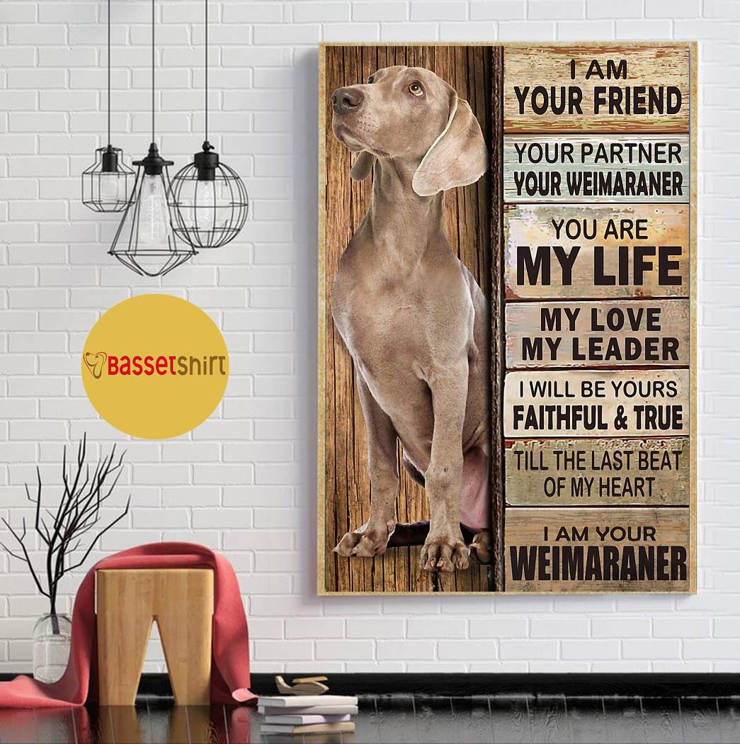 Weimaraner I'm your friend you're my life poster canvas