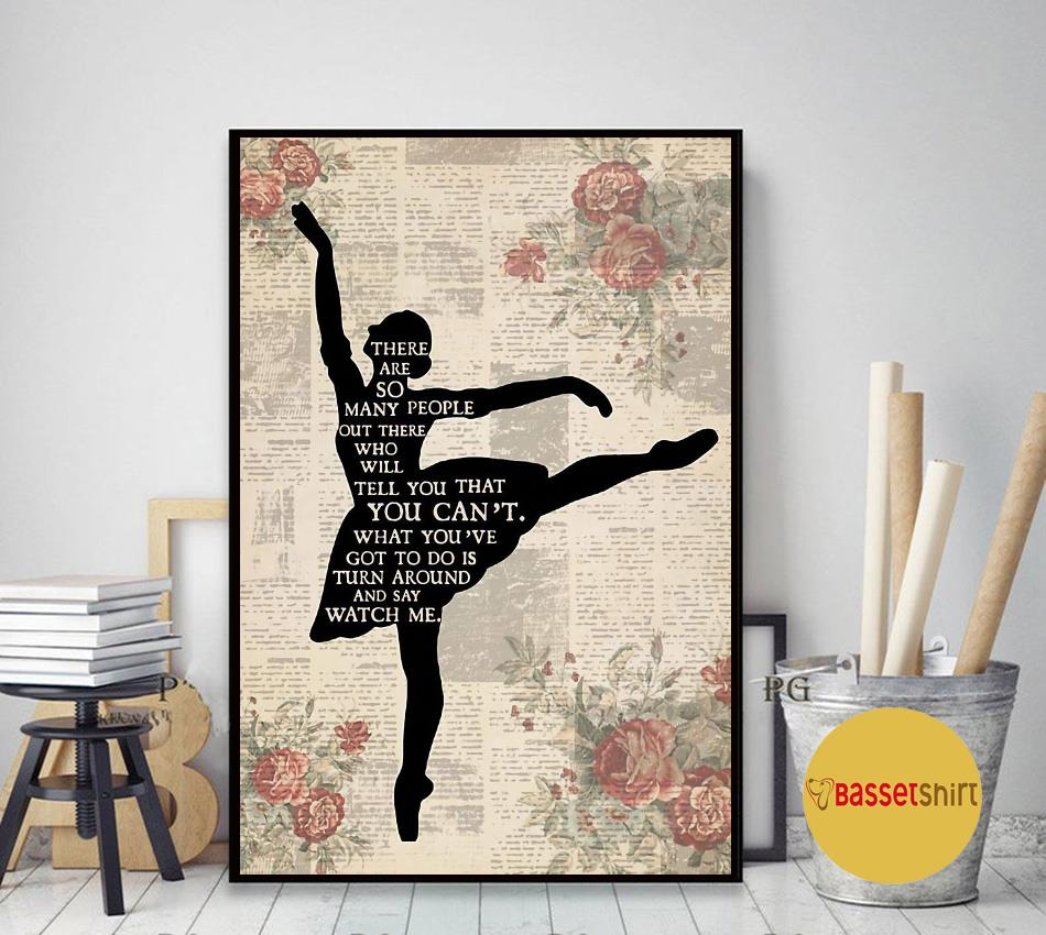 Ballet girl there are so many people turn around and watch me poster art decor
