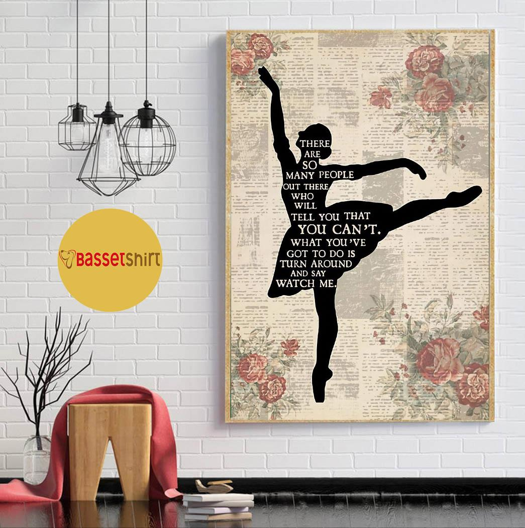 Ballet girl there are so many people turn around and watch me poster