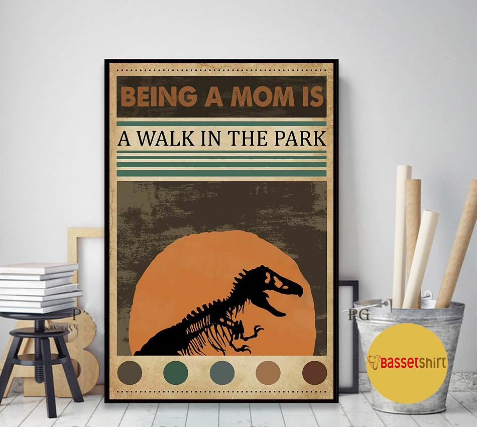 Being a mom is a walk in the park jurassic poster art decor