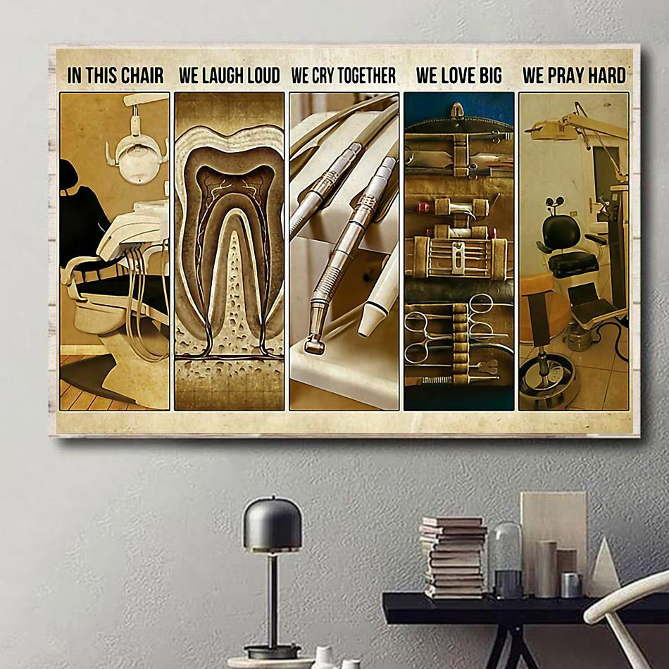 Dentist in this chair we laugh loud we cry together print canvas