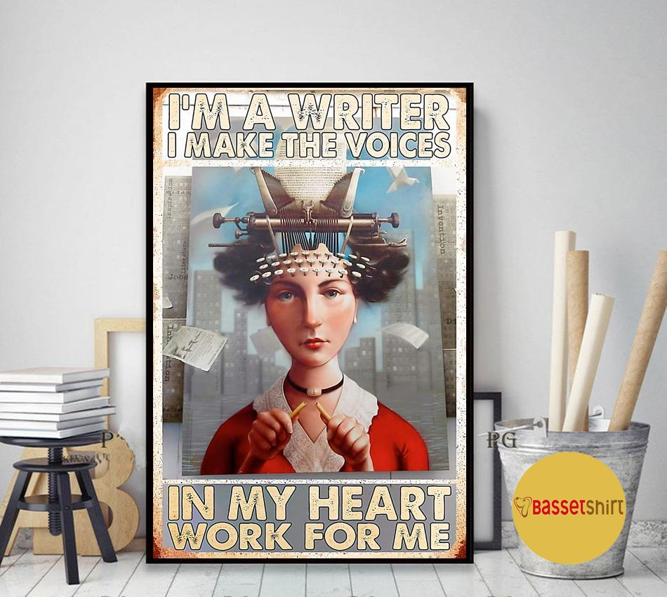 I am a writer I make the voices in my heart work for me poster art decor