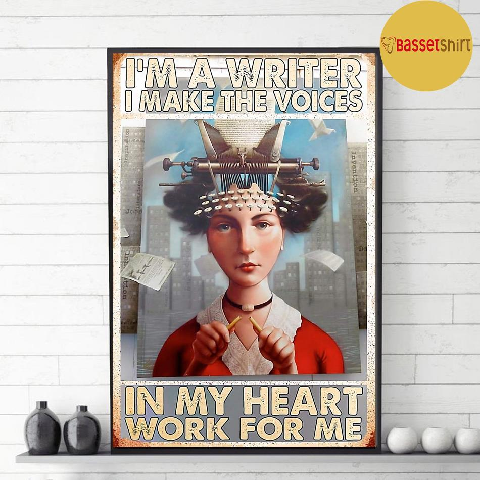 I am a writer I make the voices in my heart work for me poster decor