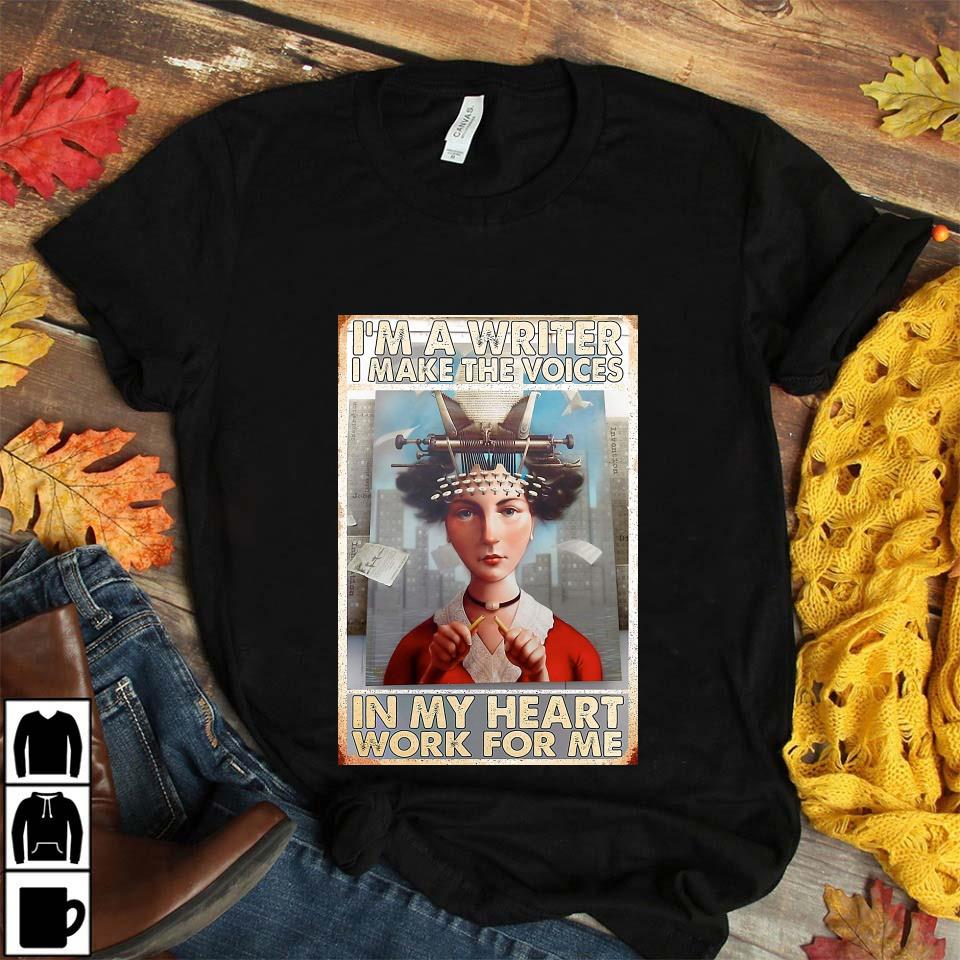 I am a writer I make the voices in my heart work for me poster unisex t-shirt