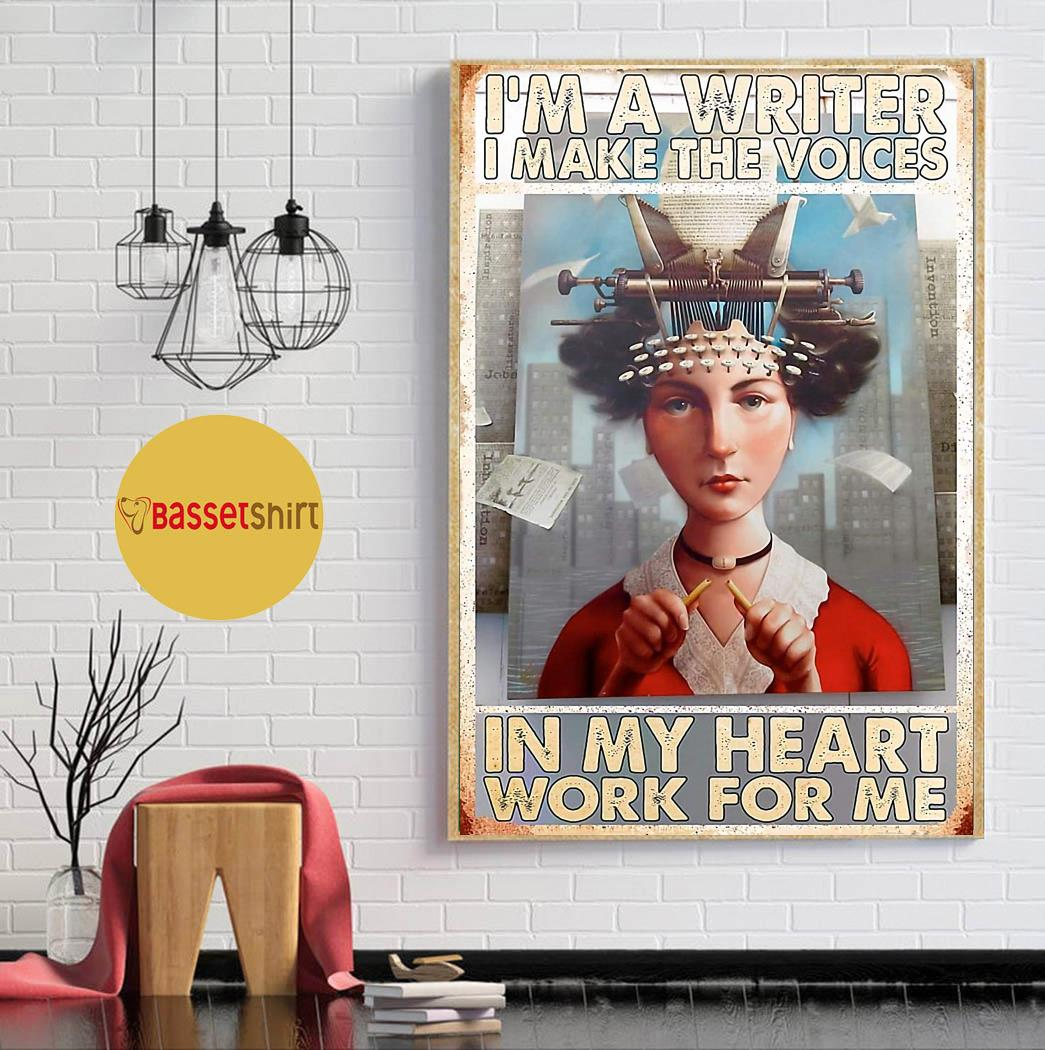 I am a writer I make the voices in my heart work for me poster